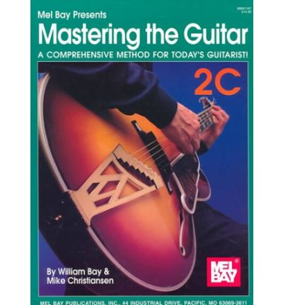 Mel Bay Presents Mastering the Guitar: A Comprehensive Method for Today's Guitarist!