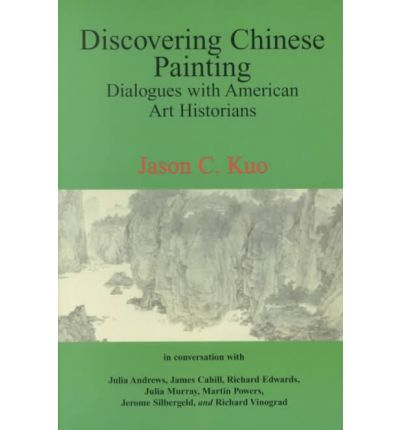 Discovering Chinese Painting in America: Dialogues With American Art Historians