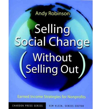 Selling Social Change (without Selling Out): Earned Income Strategies for Nonprofits