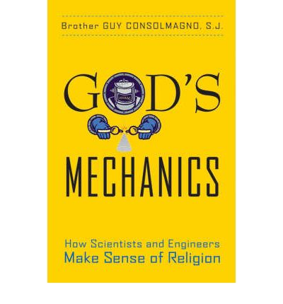 God's Mechanics: How Scientists and Engineers Make Sense of Religion