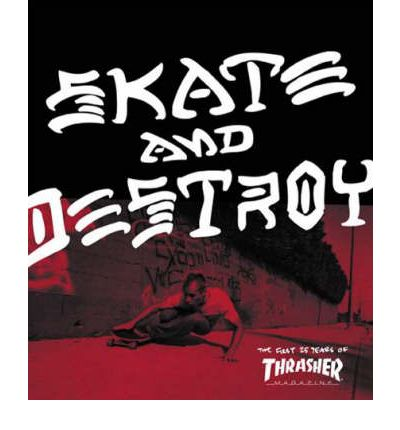 Skate and Destroy: The First 25 Years of Thrasher Magazine