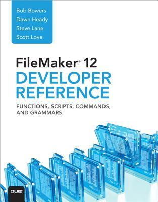 FileMaker 12 Developer's Reference: Functions, Scripts, Commands, and Grammars
