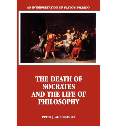 "The Death of Socrates and the Life of Philosophy: Interpretation of Plato's ""Phaedo"""