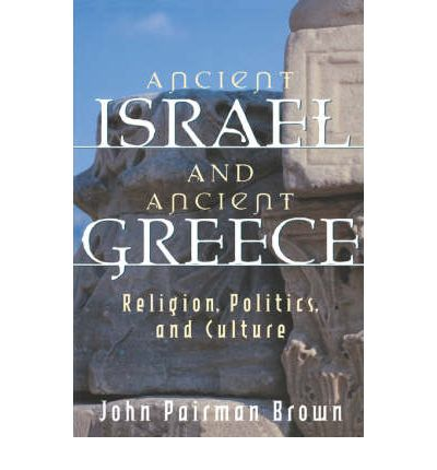 Ancient Israel and Ancient Greece: Religion, Politics and Culture