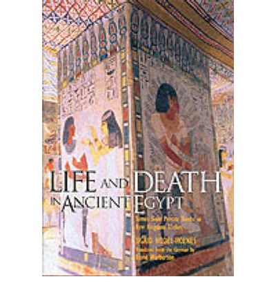 Life and Death in Ancient Egypt: Scenes from Private Tombs in New Kingdom Thebes