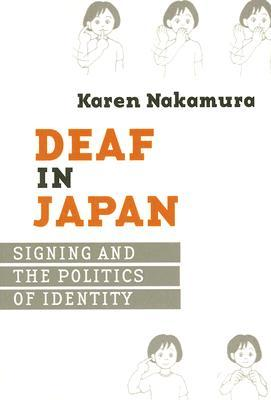 Deaf in Japan: Signing and the Politics of Identity