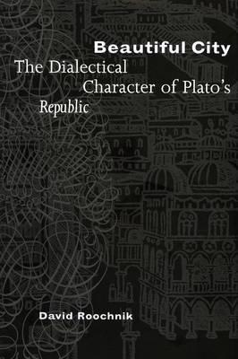 Beautiful City: The Dialectical Character of Plato's 'Republic'