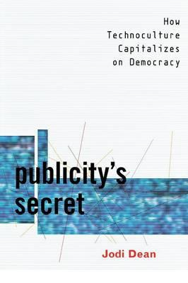 Publicity's Secret: How Technoculture Capitalizes on Democracy