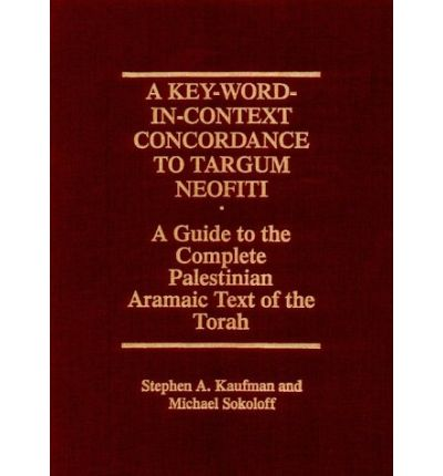 A Key-word-in-context Concordance to Targum Neofiti: Guide to the Complete Palestinian Aramaic Text of the Torah