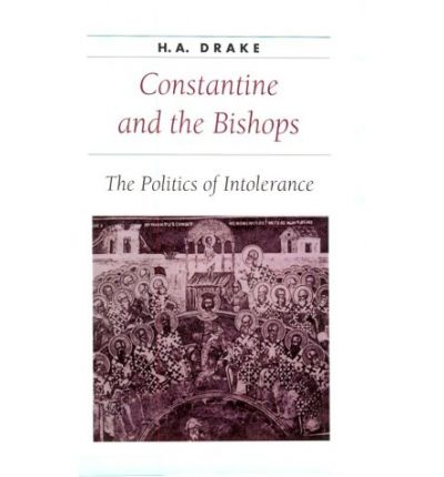 Constantine and the Bishops: The Politics of Intolerance