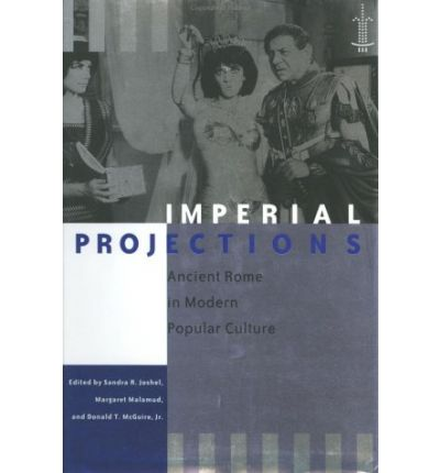 Imperial Projections: Ancient Rome in Modern Popular Culture