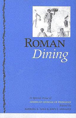 "Roman Dining: A Special Issue of ""American Journal of Philology"""
