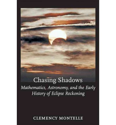 Chasing Shadows: Mathematics, Astronomy, and the Early History of Eclipse Reckoning
