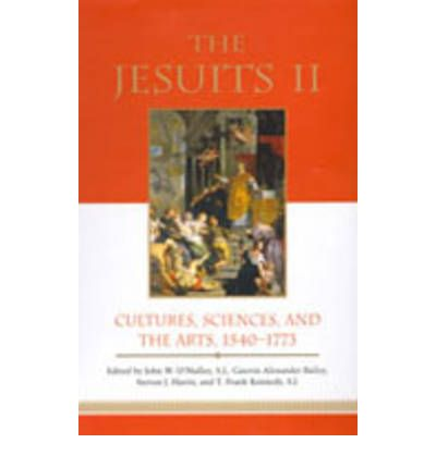 Jesuits II: v. 2: Cultures, Sciences, and the Arts, 1540-1773
