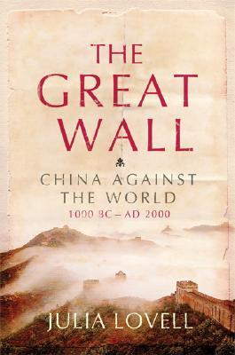 The Great Wall: China Against the World, 1000 BC - AD 2000