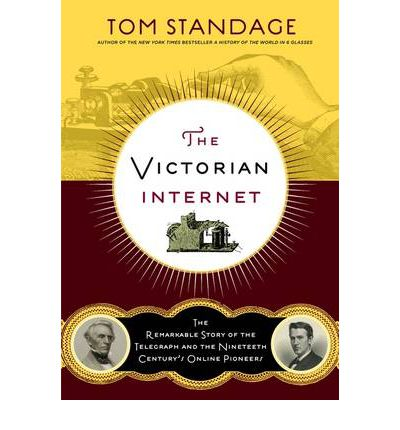 Victorian Internet: The Remarkable Story of the Telegraph and the Nineteenth Century's On-line Pioneers