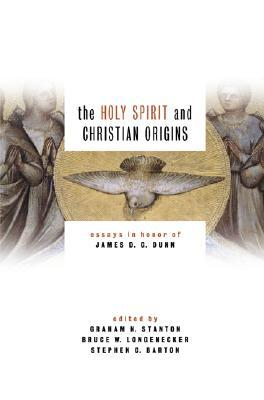 The Holy Spirit and Christian Origins: Essays in Honor of James D G Dunn