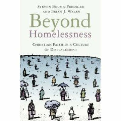 Beyond Homelessness: Christian Faith in a Culture of Displacement