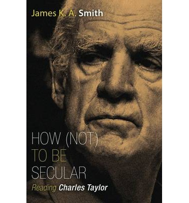 How (Not) to be Secular: Reading Charles Taylor