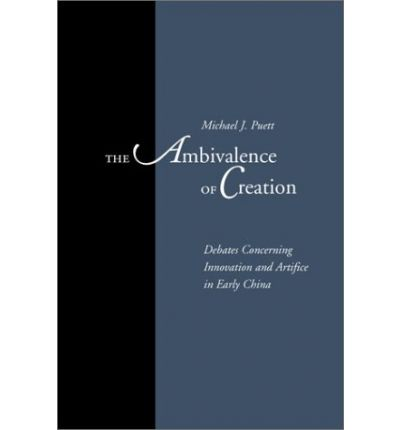 The Ambivalence of Creation: Debates Concerning Innovation and Artifice in Early China