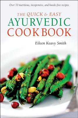Quick and easy ayurvedic cookbook eileen keavy smith for Ayurvedic healing cuisine