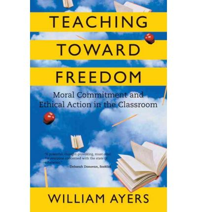 Teaching Toward Freedom: Moral Commitment and Ethical Action in the Classsroom