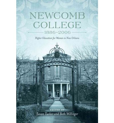 Newcomb College, 1886-2006: Higher Education for Women in New Orleans
