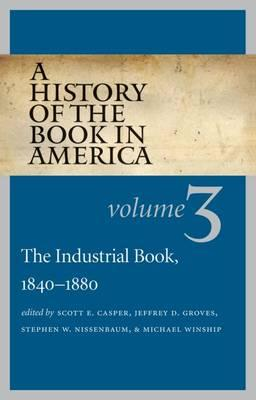 A History of the Book in America: Industrial Book, 1840-1880 v. 3