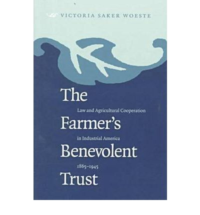 The Farmer's Benevolent Trust: Law and Agricultural Cooperation in Industrial America, 1865-1945