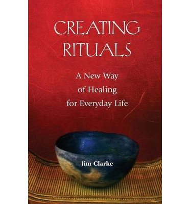Creating Rituals: A New Way of Healing for Everyday Life