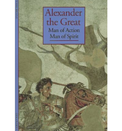 Alexander the Great: Man of Action, Man of Spirit