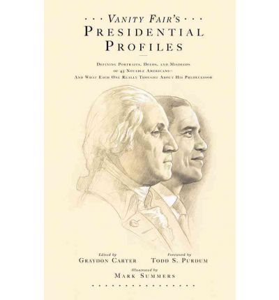 """Vanity Fair's"" Presidential Profiles: Defining Portraits, Deeds, and Misdeeds of 43 Notable Americans - and What Each One Really Though About His Predecessor"