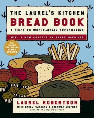 Laurel's Kitchen Bread Book Updated: A Guide to Whole-Grain Breadmaking