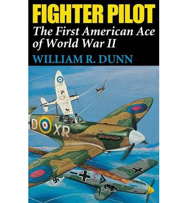 Fighter Pilot: The First American Ace of World War II