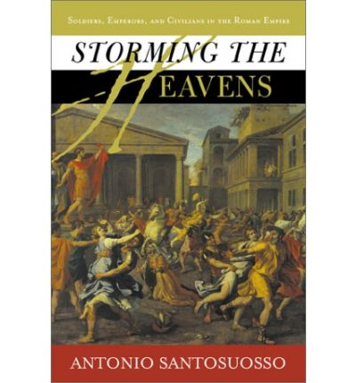 Storming the Heavens: Soldiers, Emperors and Civilians in the Roman Empire