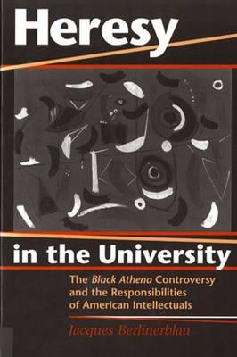 "Heresy in the University: ""Black Athena"" Controversy and the Responsibilities of American Intellectuals"