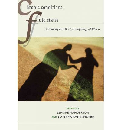 Chronic Conditions, Fluid States: Chronicity and the Anthropology of Illness