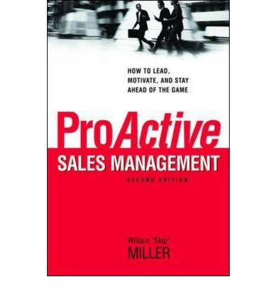 ProActive Sales Management: How to Lead, Motivate, and Stay Ahead of the Game