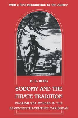 "Revised edition of ""Sodomy and the Pirate Tradition"": English Sea Rovers in the Seventeenth-Century Caribbean"