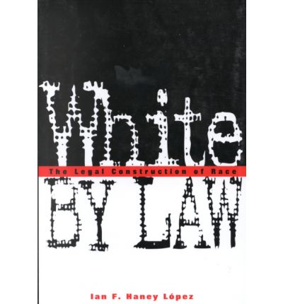 White by Law: Legal Construction of Race