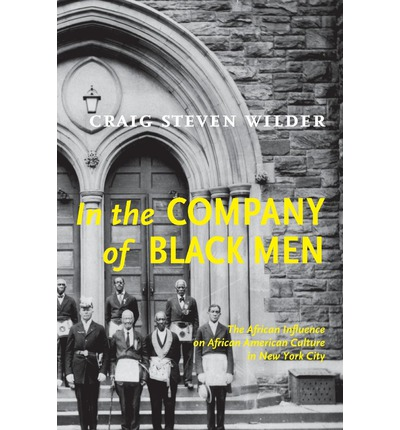 In the Company of Black Men: The African Influence on African-American Culture in New York City