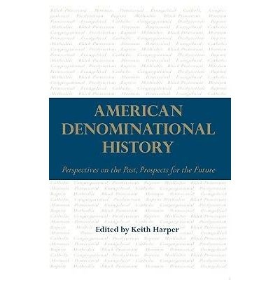 American Denominational History: Perspectives on the Past, Prospects for the Future