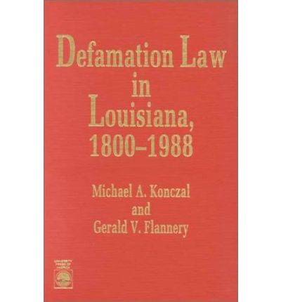 Reddit Books download Defamation Law in Louisiana, 1800-1988 by Michael A. Konczal, Gerald V. Flannery ePub 9780819175472