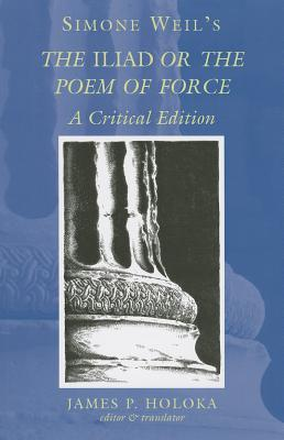an analysis of the iliad or the poem of force by simone weil More to the point, the following sentences from the opening of weil's, the iliad,  or the poem of force,ß might have been lifted out of an analysis of coppola's.
