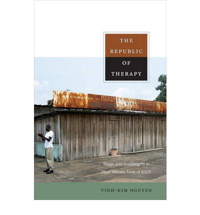 The Republic of Therapy: Triage and Sovereignty in West Africa's Time of AIDS