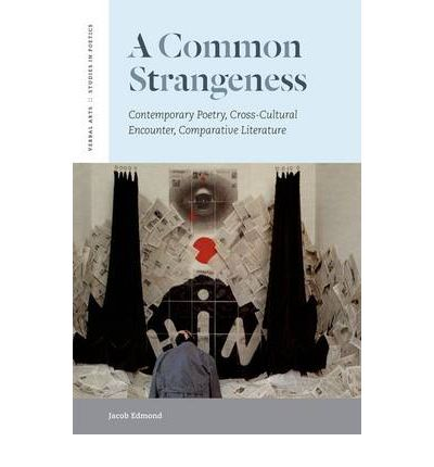 A Common Strangeness: Contemporary Poetry, Cross-Cultural Encounter, Comparative Literature