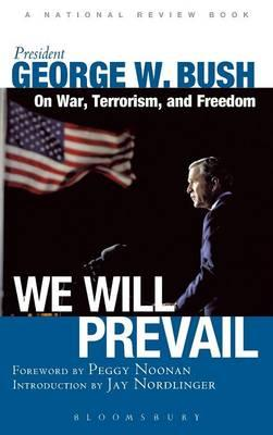 We Will Prevail: President George W. Bush on War, Terrorism and Freedom