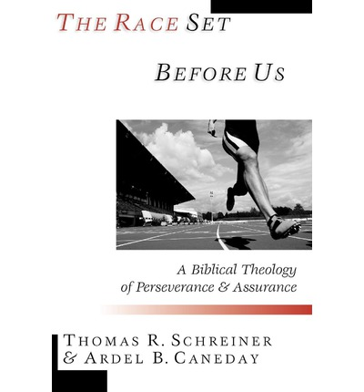 The Race Set Before Us: A Biblical Theology of Perseverance & Assurance
