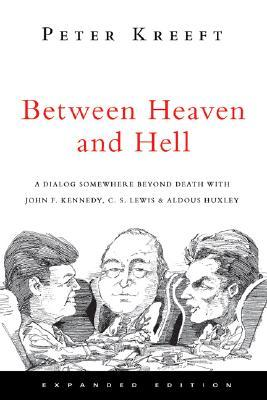 Between Heaven and Hell: a Dialog Somewhere Beyond Death with John F. Kennedy, C.S. Lewis and Aldous Huxley