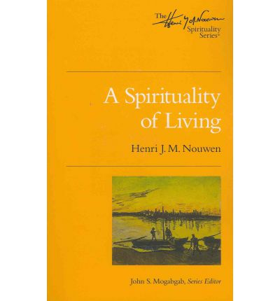 A Spirituality of Living: The Henri Nouwen Spirituality Series